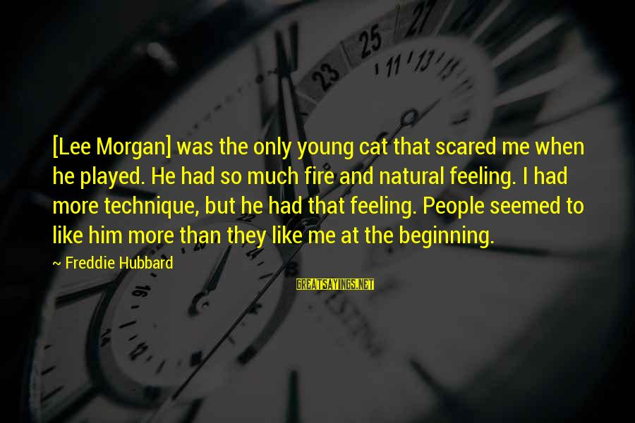 Freddie Hubbard Sayings By Freddie Hubbard: [Lee Morgan] was the only young cat that scared me when he played. He had