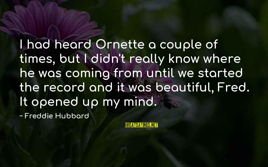 Freddie Hubbard Sayings By Freddie Hubbard: I had heard Ornette a couple of times, but I didn't really know where he