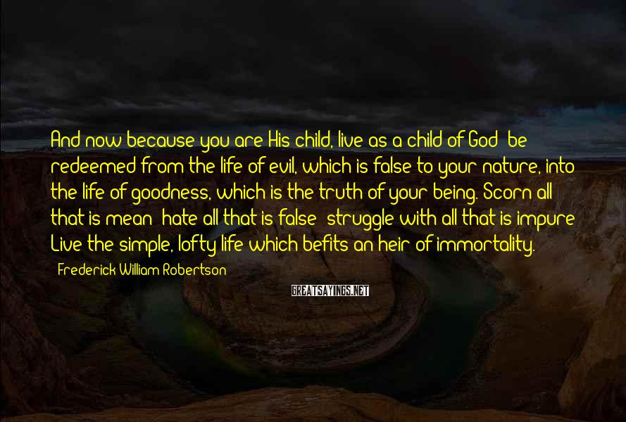 Frederick William Robertson Sayings: And now because you are His child, live as a child of God; be redeemed