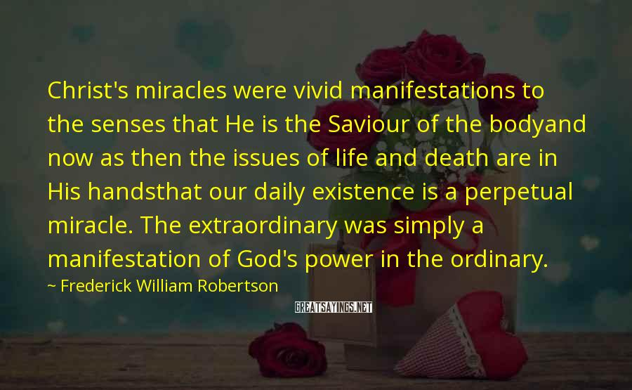 Frederick William Robertson Sayings: Christ's miracles were vivid manifestations to the senses that He is the Saviour of the