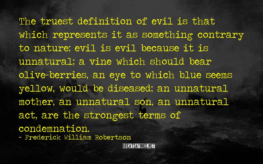 Frederick William Robertson Sayings: The truest definition of evil is that which represents it as something contrary to nature;
