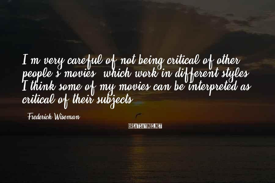 Frederick Wiseman Sayings: I'm very careful of not being critical of other people's movies, which work in different