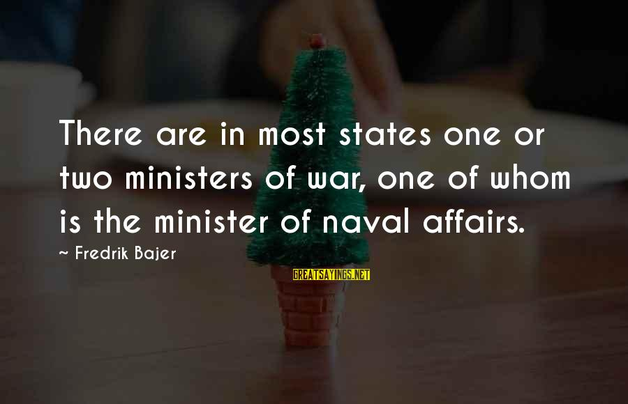 Fredrik Bajer Sayings By Fredrik Bajer: There are in most states one or two ministers of war, one of whom is