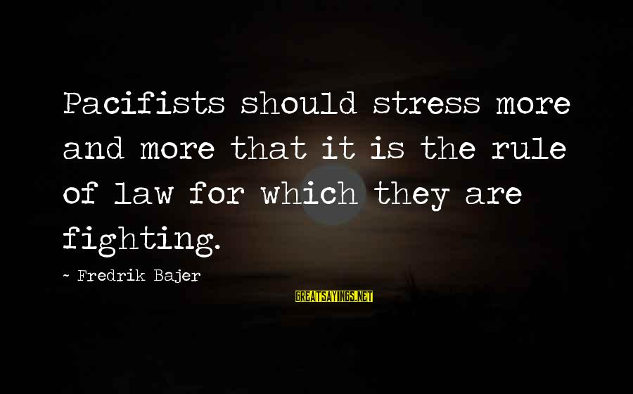 Fredrik Bajer Sayings By Fredrik Bajer: Pacifists should stress more and more that it is the rule of law for which