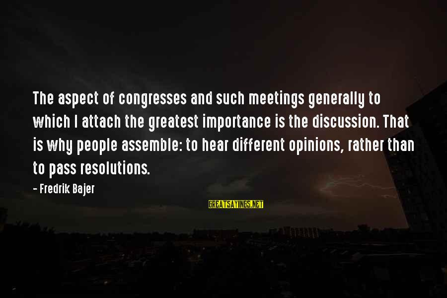 Fredrik Bajer Sayings By Fredrik Bajer: The aspect of congresses and such meetings generally to which I attach the greatest importance