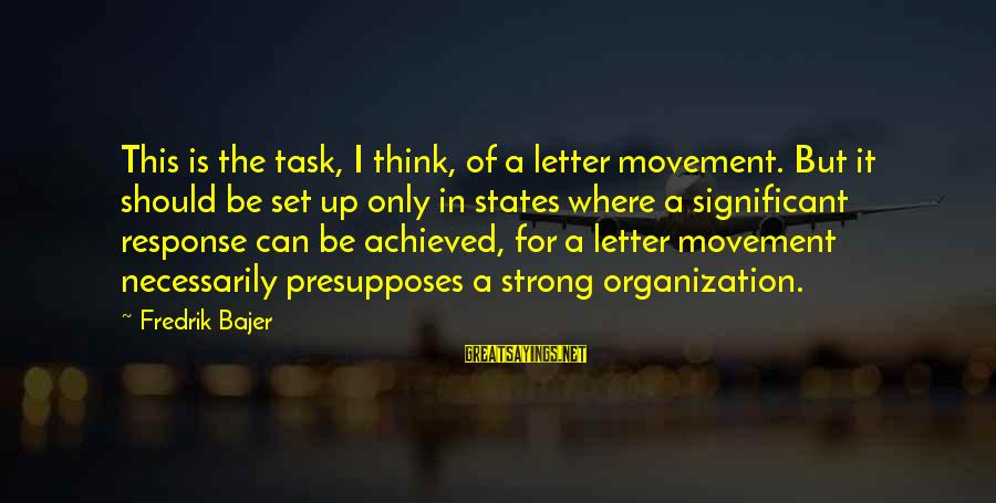 Fredrik Bajer Sayings By Fredrik Bajer: This is the task, I think, of a letter movement. But it should be set