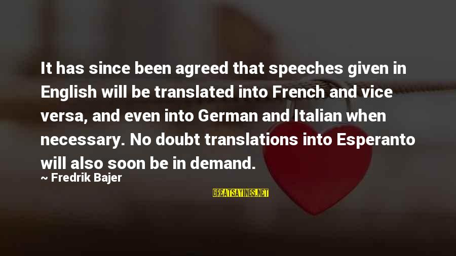 Fredrik Bajer Sayings By Fredrik Bajer: It has since been agreed that speeches given in English will be translated into French