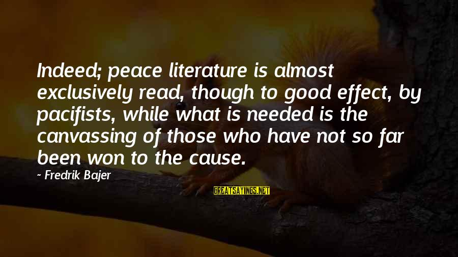 Fredrik Bajer Sayings By Fredrik Bajer: Indeed; peace literature is almost exclusively read, though to good effect, by pacifists, while what