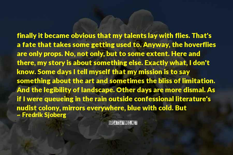Fredrik Sjoberg Sayings: finally it became obvious that my talents lay with flies. That's a fate that takes