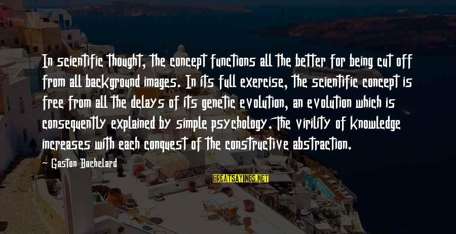 Free Images N Sayings By Gaston Bachelard: In scientific thought, the concept functions all the better for being cut off from all