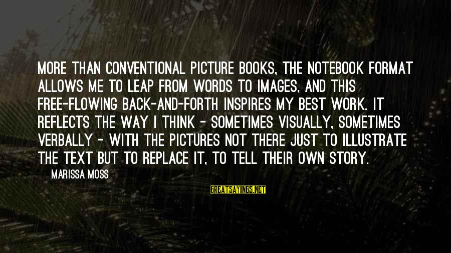 Free Images N Sayings By Marissa Moss: More than conventional picture books, the notebook format allows me to leap from words to