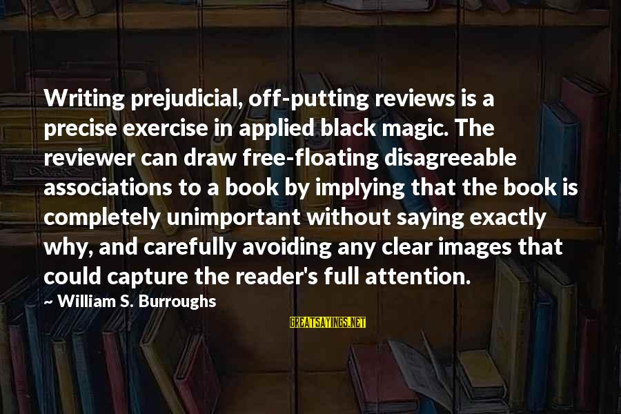 Free Images N Sayings By William S. Burroughs: Writing prejudicial, off-putting reviews is a precise exercise in applied black magic. The reviewer can