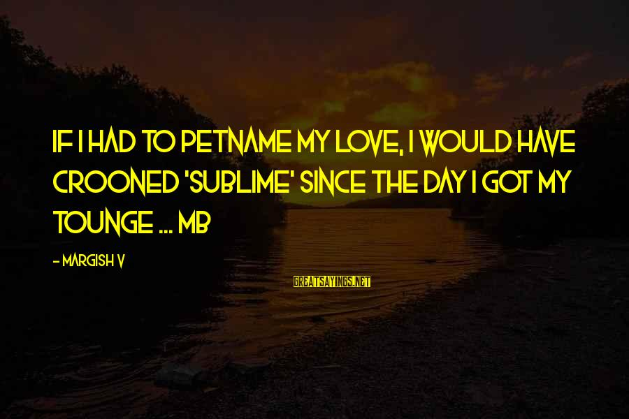 Free Live Canadian Stock Sayings By Margish V: If i had to petname my love, i would have crooned 'SUBLIME' since the day