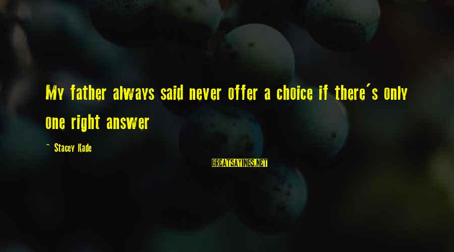 Free Live Canadian Stock Sayings By Stacey Kade: My father always said never offer a choice if there's only one right answer