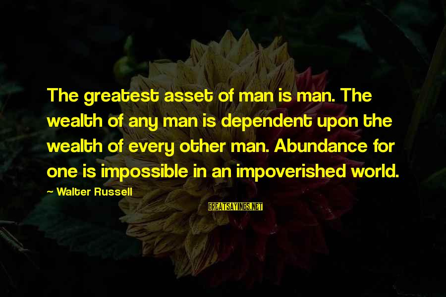 Free Phone Insurance Sayings By Walter Russell: The greatest asset of man is man. The wealth of any man is dependent upon