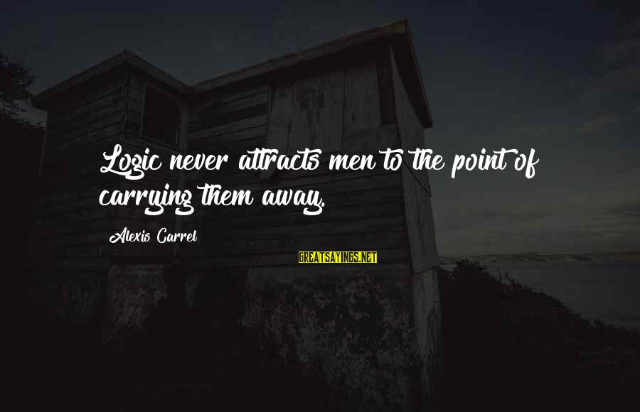 Free Spirit Tattoo Sayings By Alexis Carrel: Logic never attracts men to the point of carrying them away.
