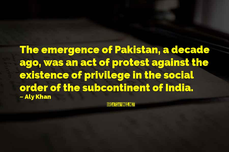 Free Spirit Tattoo Sayings By Aly Khan: The emergence of Pakistan, a decade ago, was an act of protest against the existence