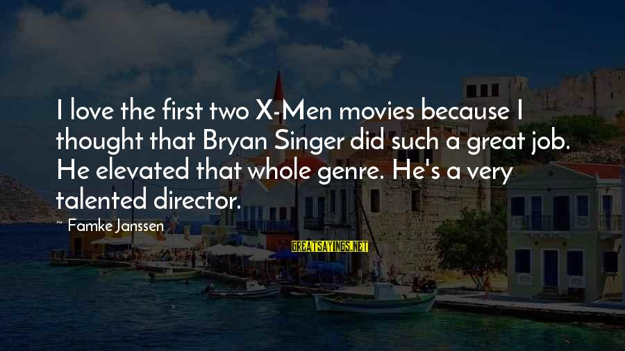 Free Spirit Tattoo Sayings By Famke Janssen: I love the first two X-Men movies because I thought that Bryan Singer did such