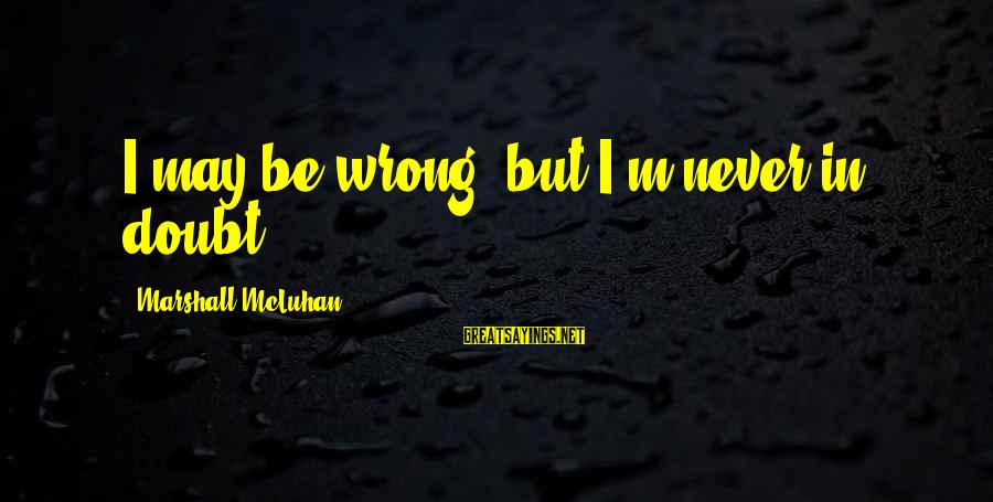 Free Spirit Tattoo Sayings By Marshall McLuhan: I may be wrong, but I'm never in doubt.
