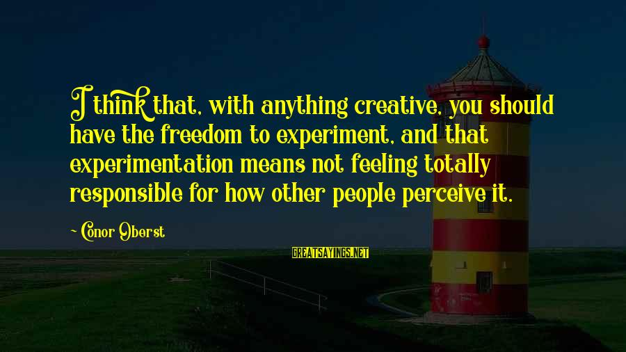 Freedom Experiment Sayings By Conor Oberst: I think that, with anything creative, you should have the freedom to experiment, and that