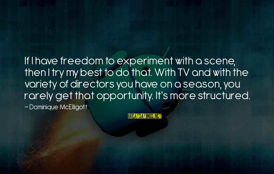 Freedom Experiment Sayings By Dominique McElligott: If I have freedom to experiment with a scene, then I try my best to
