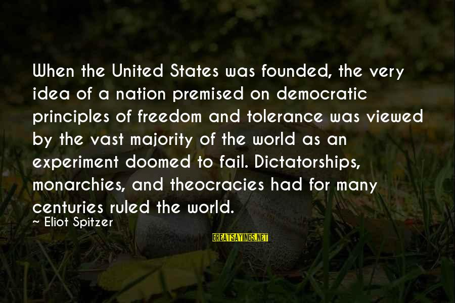 Freedom Experiment Sayings By Eliot Spitzer: When the United States was founded, the very idea of a nation premised on democratic