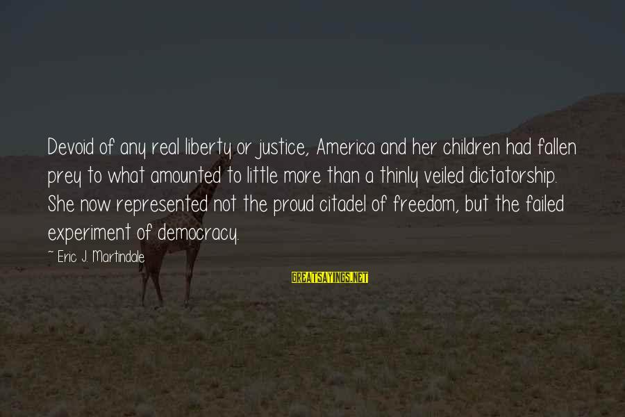 Freedom Experiment Sayings By Eric J. Martindale: Devoid of any real liberty or justice, America and her children had fallen prey to