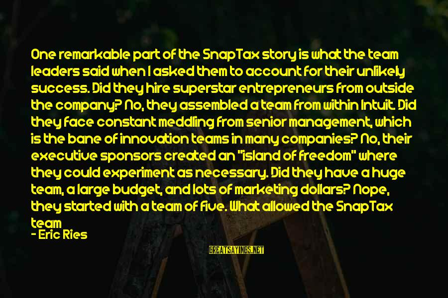 Freedom Experiment Sayings By Eric Ries: One remarkable part of the SnapTax story is what the team leaders said when I