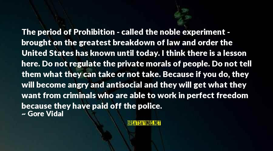 Freedom Experiment Sayings By Gore Vidal: The period of Prohibition - called the noble experiment - brought on the greatest breakdown