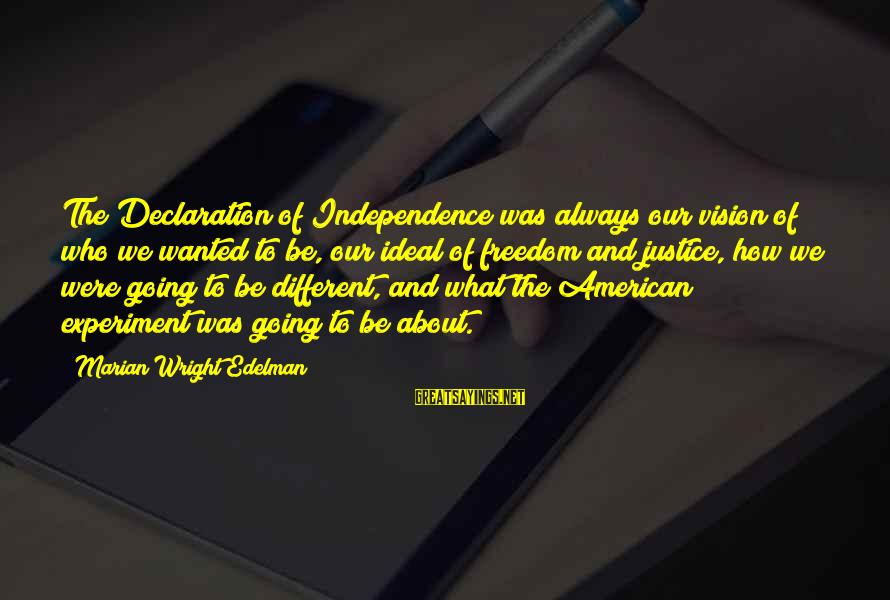 Freedom Experiment Sayings By Marian Wright Edelman: The Declaration of Independence was always our vision of who we wanted to be, our