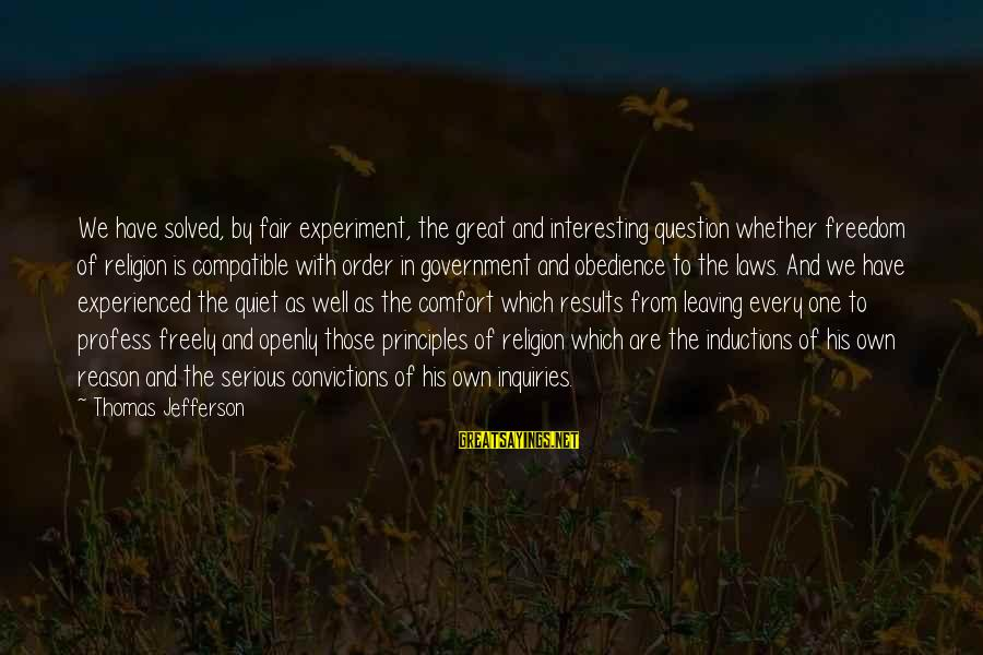 Freedom Experiment Sayings By Thomas Jefferson: We have solved, by fair experiment, the great and interesting question whether freedom of religion