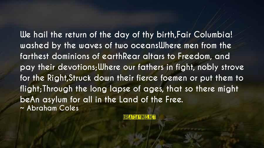 Freedom In The Ocean Sayings By Abraham Coles: We hail the return of the day of thy birth,Fair Columbia! washed by the waves