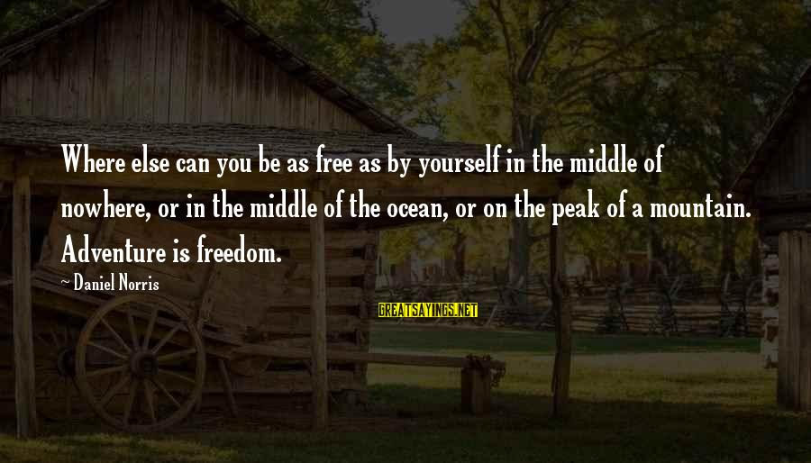 Freedom In The Ocean Sayings By Daniel Norris: Where else can you be as free as by yourself in the middle of nowhere,