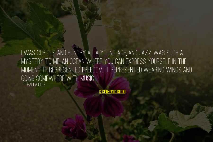 Freedom In The Ocean Sayings By Paula Cole: I was curious and hungry at a young age, and jazz was such a mystery