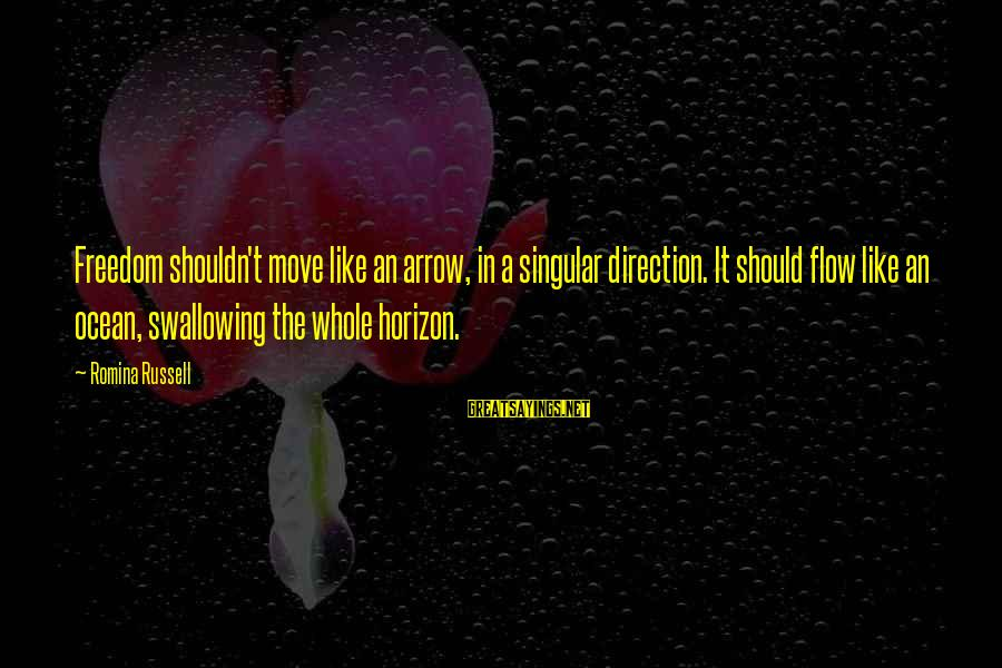 Freedom In The Ocean Sayings By Romina Russell: Freedom shouldn't move like an arrow, in a singular direction. It should flow like an