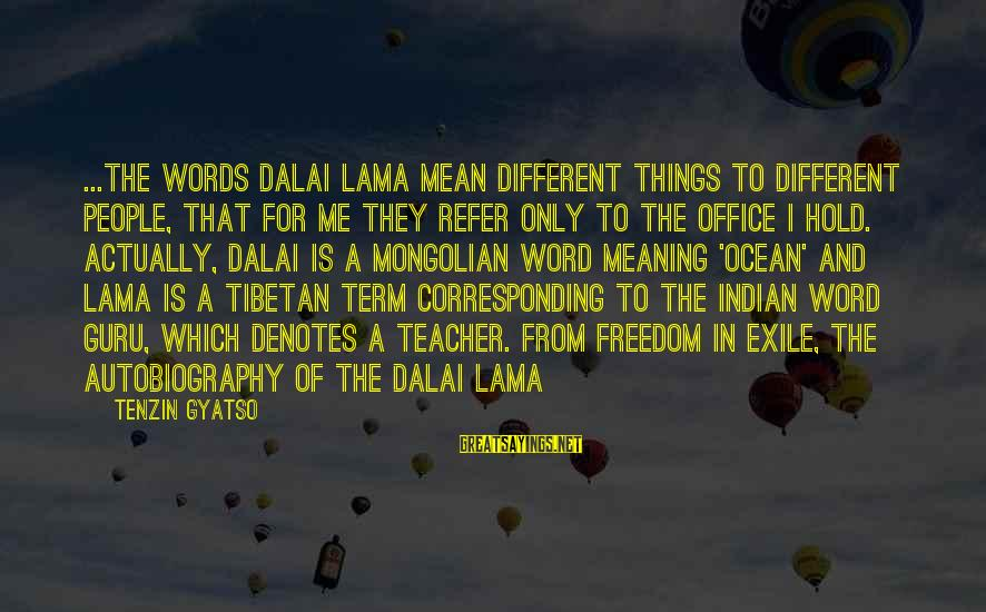 Freedom In The Ocean Sayings By Tenzin Gyatso: ...The words Dalai Lama mean different things to different people, that for me they refer