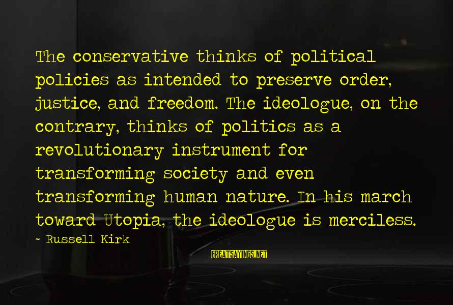 Freedom In Utopia Sayings By Russell Kirk: The conservative thinks of political policies as intended to preserve order, justice, and freedom. The