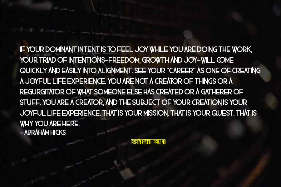 Freedom Life Sayings By Abraham Hicks: If your dominant intent is to feel joy while you are doing the work, your