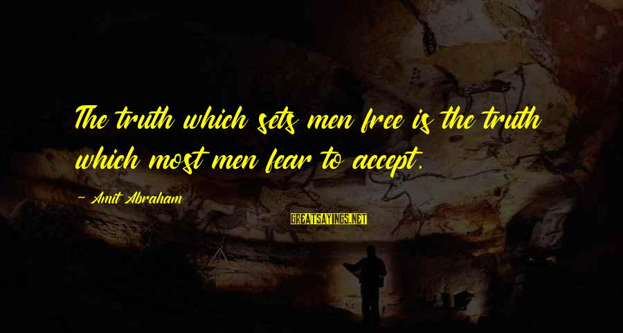 Freedom Life Sayings By Amit Abraham: The truth which sets men free is the truth which most men fear to accept.