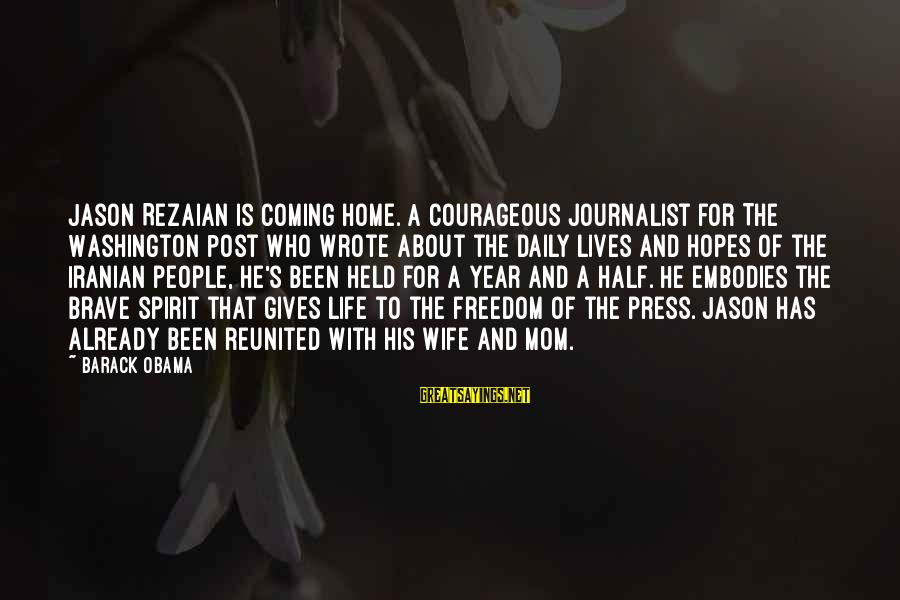 Freedom Life Sayings By Barack Obama: Jason Rezaian is coming home. A courageous journalist for The Washington Post who wrote about