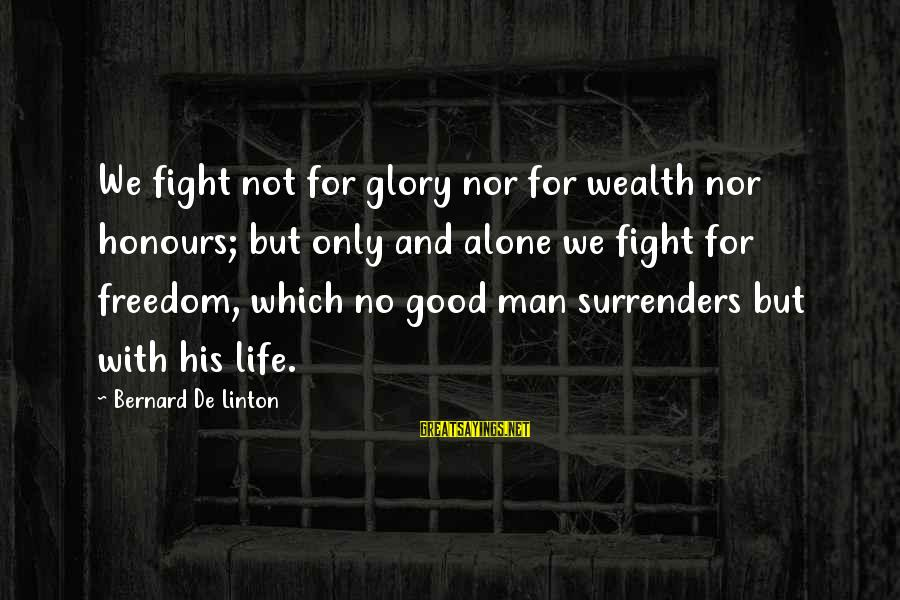 Freedom Life Sayings By Bernard De Linton: We fight not for glory nor for wealth nor honours; but only and alone we