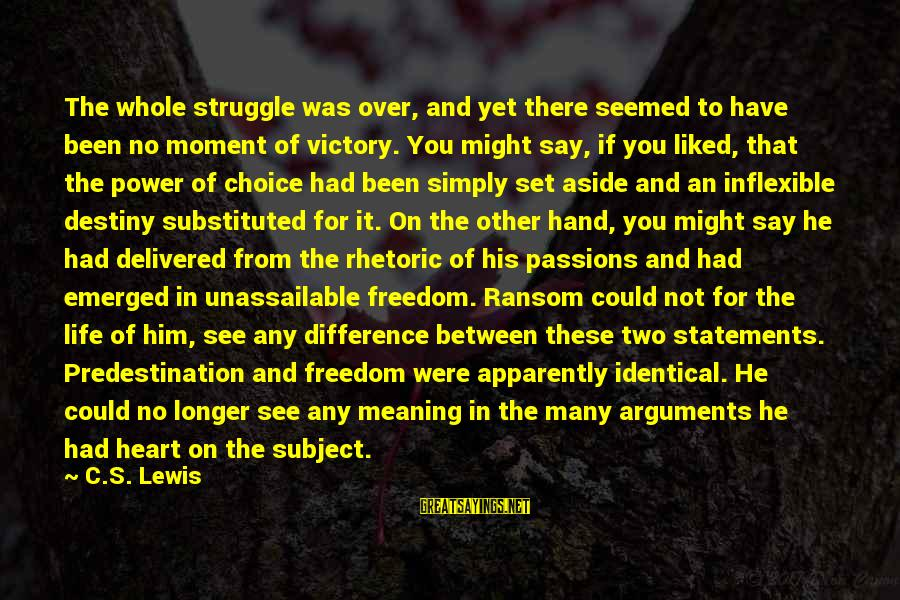 Freedom Life Sayings By C.S. Lewis: The whole struggle was over, and yet there seemed to have been no moment of
