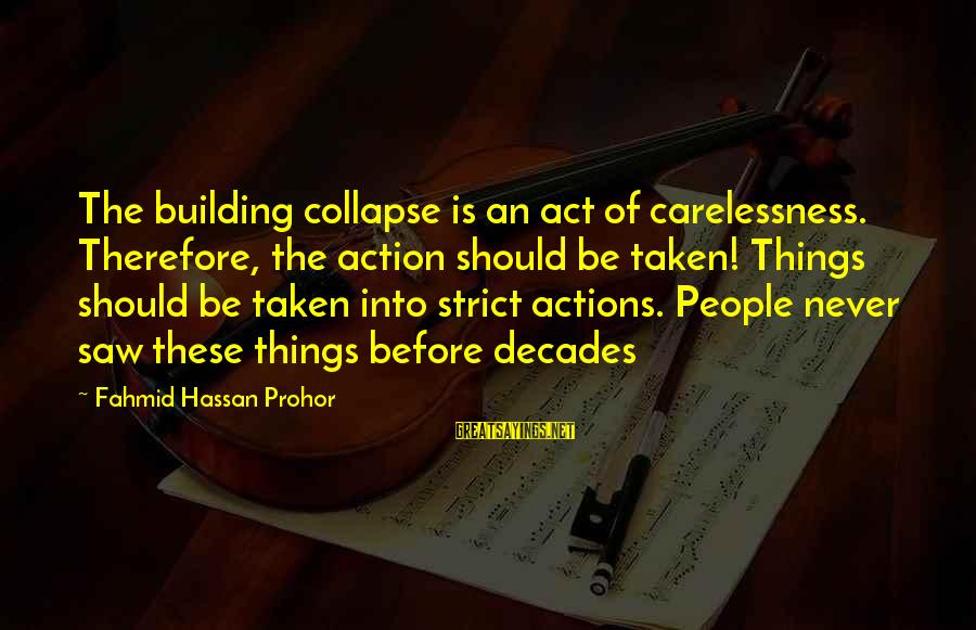 Freedom Life Sayings By Fahmid Hassan Prohor: The building collapse is an act of carelessness. Therefore, the action should be taken! Things