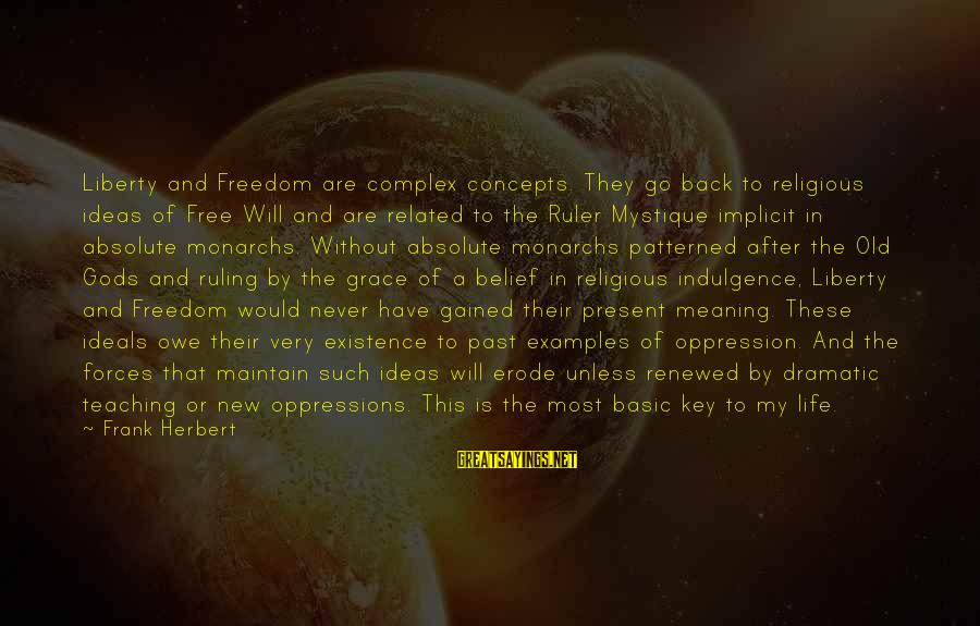 Freedom Life Sayings By Frank Herbert: Liberty and Freedom are complex concepts. They go back to religious ideas of Free Will