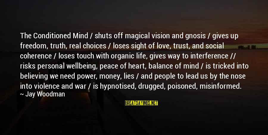Freedom Life Sayings By Jay Woodman: The Conditioned Mind / shuts off magical vision and gnosis / gives up freedom, truth,