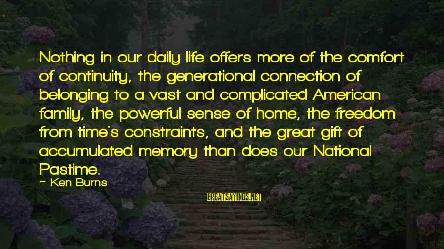 Freedom Life Sayings By Ken Burns: Nothing in our daily life offers more of the comfort of continuity, the generational connection