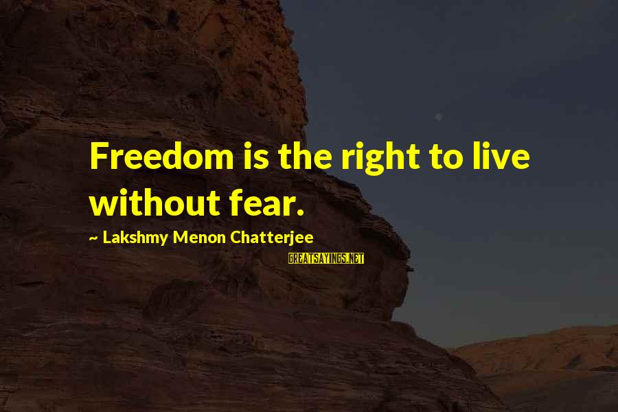 Freedom Life Sayings By Lakshmy Menon Chatterjee: Freedom is the right to live without fear.