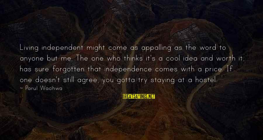 Freedom Life Sayings By Parul Wadhwa: Living independent might come as appalling as the word to anyone but me. The one