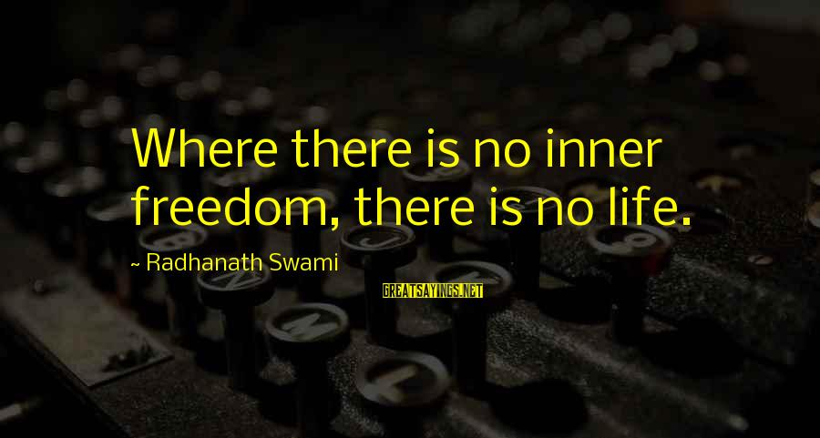 Freedom Life Sayings By Radhanath Swami: Where there is no inner freedom, there is no life.