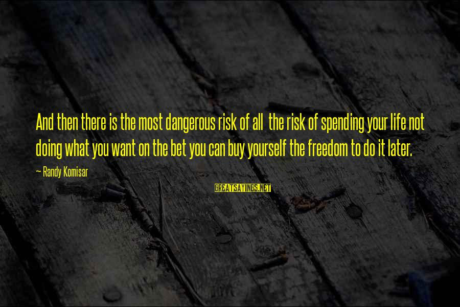 Freedom Life Sayings By Randy Komisar: And then there is the most dangerous risk of all the risk of spending your